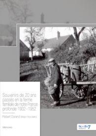Souvenirs de 20 ans passés en la ferme familiale de notre France profonde 1932 - 1952