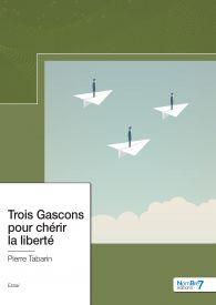 Trois Gascons pour chérir la liberté