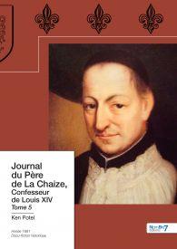 Journal du Père de La Chaize, Confesseur de Louis XIV  Tome 5