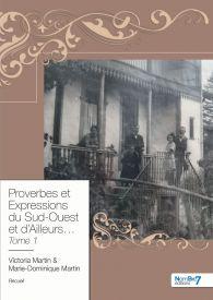 Proverbes et Expressions du Sud-Ouest et d'Ailleurs...Tome 1