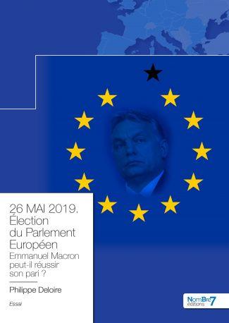 26 MAI 2019. Élection du Parlement Européen. Emmanuel Macron tiendra t-il son pari ?