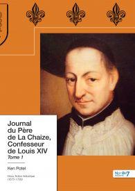 Journal du Père de La Chaize, Confesseur de Louis XIV - Tome 1