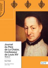 Journal du Père de La Chaize, Confesseur de Louis XIV - Tome 2