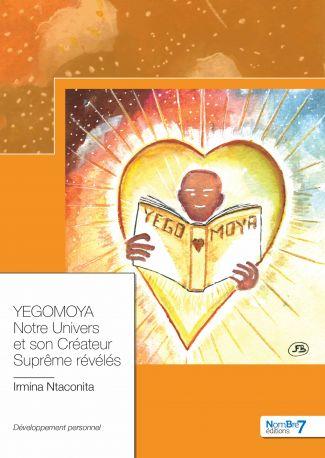 YEGOMOYA, Notre Univers et son Créateur Suprême révélés