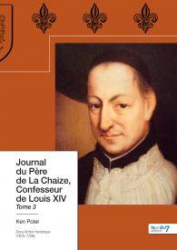 Journal du Père de La Chaize, Confesseur de Louis XIV Tome 3