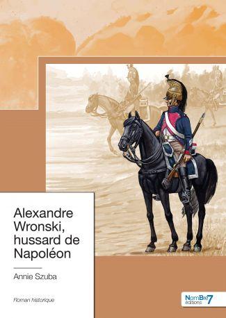 Alexandre Wronski, hussard de Napoléon